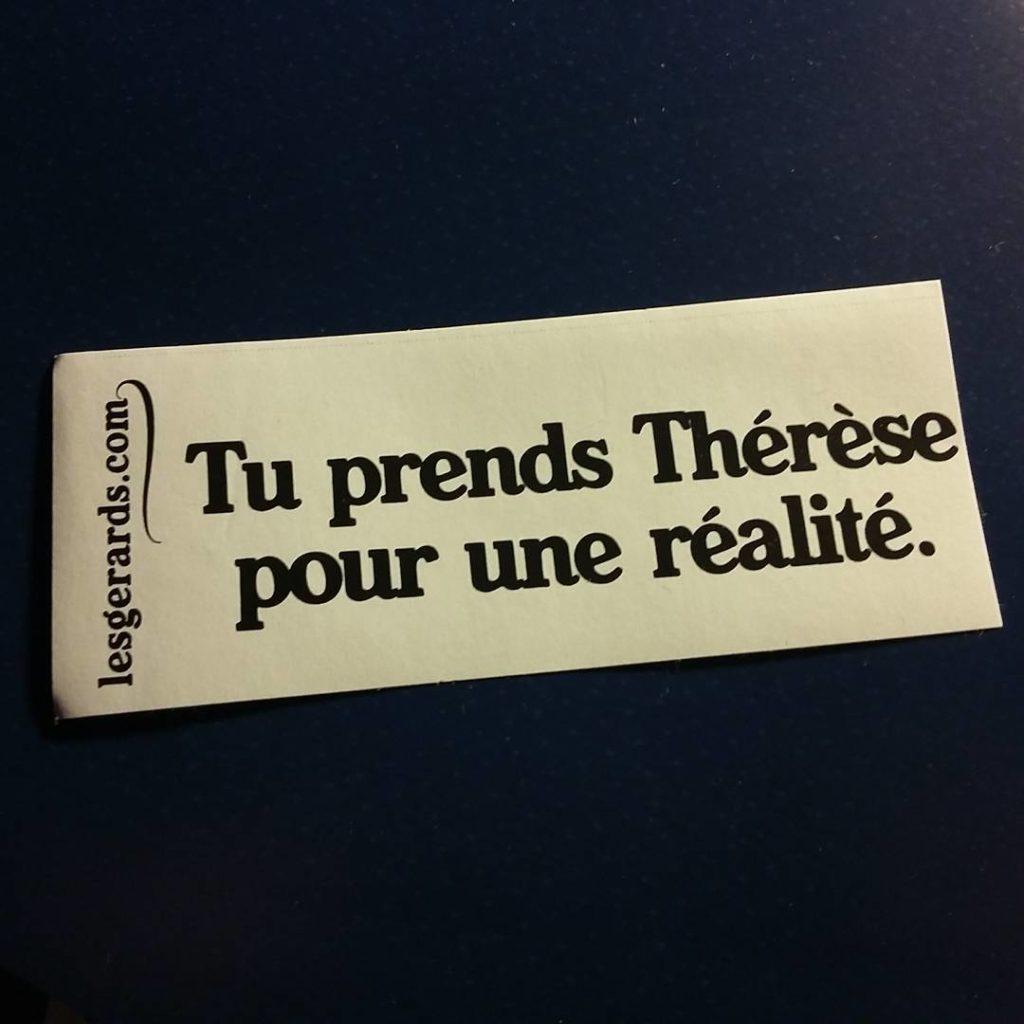 Tu prends Thérèse pour une réalité Sticker Les Gérards